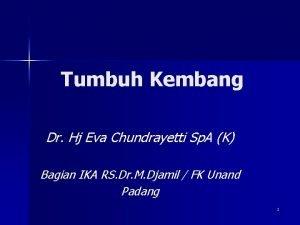 Tumbuh Kembang Dr Hj Eva Chundrayetti Sp A