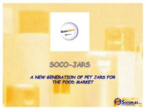 SOCOJARS 1 INTRODUCTION WHY HASNT THE FOOD MARKET