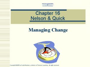 Chapter 16 Nelson Quick Managing Change Copyright 2005