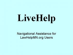 Live Help Navigational Assistance for Law Help MN