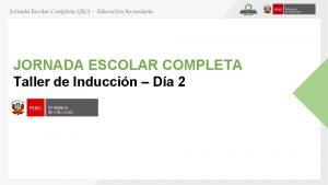 JORNADA ESCOLAR COMPLETA Taller de Induccin Da 2