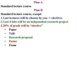 Plan A Standard lecture course Plan B Standard