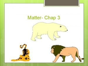 Matter Chap 3 Matter vs Nonmatter MATTER NONMATTER