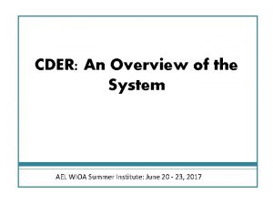 CDER An Overview of the System AEL WIOA