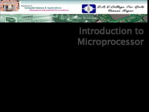 Introduction to Microprocessor Topics to be discussed Introduction