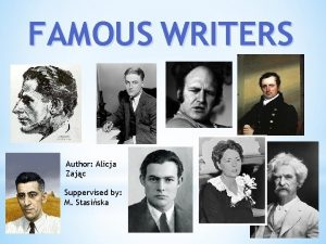 FAMOUS WRITERS Author Alicja Zajc Suppervised by M