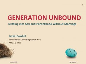 1 GENERATION UNBOUND Drifting into Sex and Parenthood