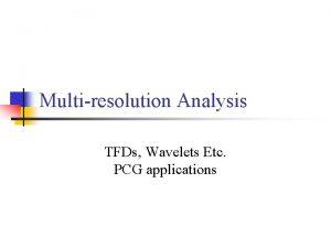 Multiresolution Analysis TFDs Wavelets Etc PCG applications Heart