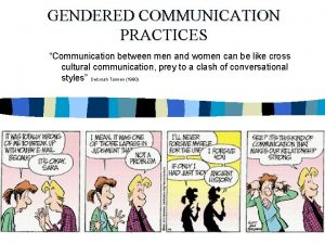 GENDERED COMMUNICATION PRACTICES Communication between men and women