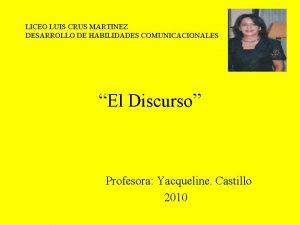 LICEO LUIS CRUS MARTINEZ DESARROLLO DE HABILIDADES COMUNICACIONALES
