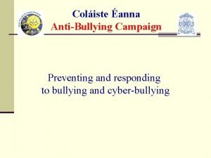 Coliste anna AntiBullying Campaign Preventing and responding to