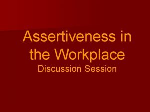 Assertiveness in the Workplace Discussion Session Assertiveness Quiz