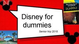 Disney for dummies Senior trip 2018 1 The