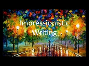 Impressionistic Writing Impressionism the depiction as in literature