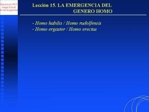Leccin 15 LA EMERGENCIA DEL GENERO HOMO Homo
