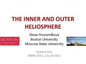 THE INNER AND OUTER HELIOSPHERE Elena Provornikova Boston