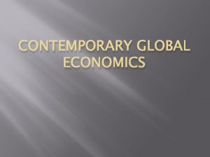CONTEMPORARY GLOBAL ECONOMICS Before the end of WWII