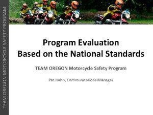 TEAM OREGON MOTORCYCLE SAFETY PROGRAM Program Evaluation Based