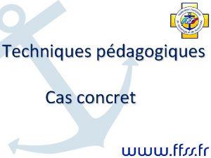 Techniques pdagogiques Cas concret CAS CONCRET ACTIVITE dAPPLICATION