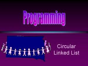 Circular Linked List COMP 104 Circular Linked List