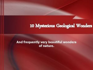 10 Mysterious Geological Wonders And frequently very beautiful