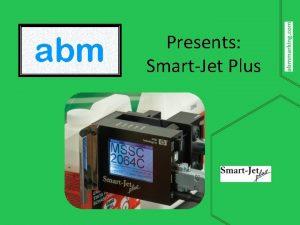 Presents SmartJet Plus Outline What is SmartJet Plus