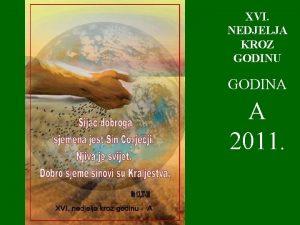 XVI NEDJELJA KROZ GODINU GODINA A 2011 PJEVAT