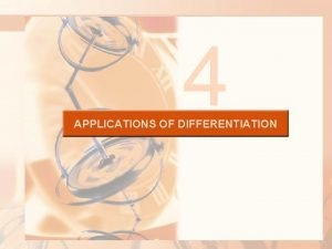 4 APPLICATIONS OF DIFFERENTIATION APPLICATIONS OF DIFFERENTIATION So