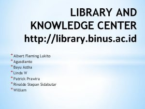 LIBRARY AND KNOWLEDGE CENTER http library binus ac