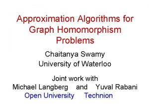 Approximation Algorithms for Graph Homomorphism Problems Chaitanya Swamy