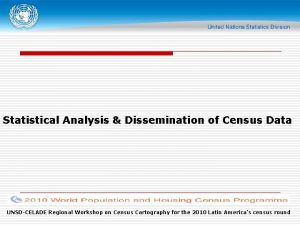 Statistical Analysis Dissemination of Census Data UNSDCELADE Regional
