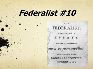 Federalist 10 The Federalist Papers Written in 1787