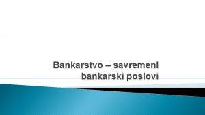 Bankarstvo savremeni bankarski poslovi UVOD Primjena novih tehnologija