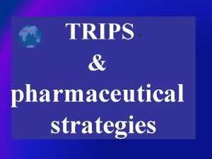 TRIPS pharmaceutical strategies Global local pharmaceutical markets Pharmaceutical