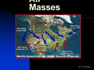 Air Masses Dr R B Schultz Air Masses