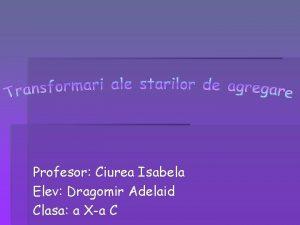 Profesor Ciurea Isabela Elev Dragomir Adelaid Clasa a