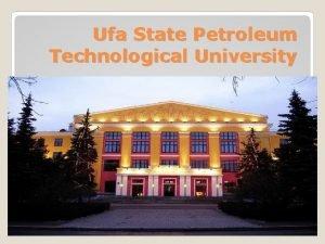 Ufa State Petroleum Technological University Ufa State Petroleum