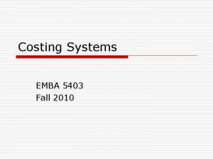 Costing Systems EMBA 5403 Fall 2010 Available costing