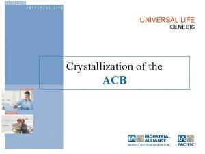 UNIVERSAL LIFE GENESIS Crystallization of the ACB Crystallization