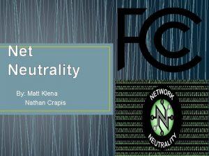 Net Neutrality By Matt Klena Nathan Crapis What