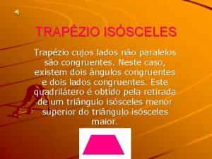 TRAPZIO ISSCELES Trapzio cujos lados no paralelos so