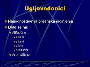 Ugljovodonici Najjednostavnija organska jedinjenja Dele se na l