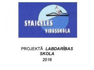 PROJEKT LABDARBAS SKOLA 2016 LABDARBAS MNESI S APRLIS