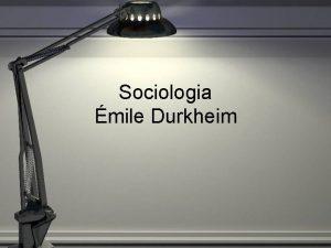 Sociologia mile Durkheim mile Durkheim 18581917 Fundador da