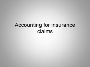 Accounting for insurance claims Type of claims 1