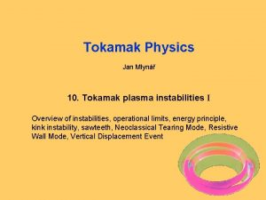 Tokamak Physics Jan Mlyn 10 Tokamak plasma instabilities