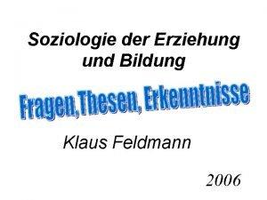 Soziologie der Erziehung und Bildung Klaus Feldmann 2006