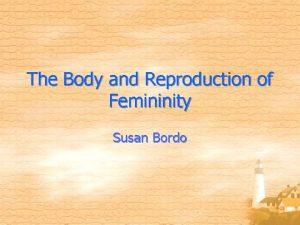 The Body and Reproduction of Femininity Susan Bordo