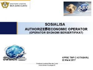 SOSIALISA SIECONOMIC OPERATOR AUTHORIZED OPERATOR EKONOMI BERSERTIFIKAT KPPBC