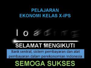 PELAJARAN EKONOMI KELAS XIPS SELAMAT MENGIKUTI Bank sentral
